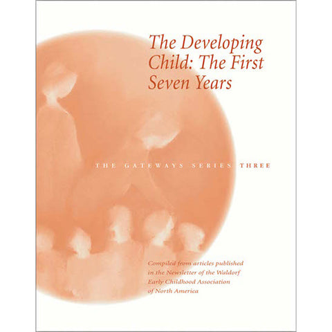 The Developing Child: The First Seven Years - The Gateways Series - Volume Three