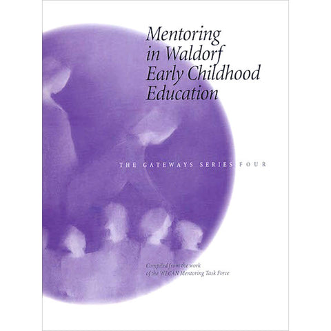 Mentoring in Waldorf Early Childhood Education - The Gateways Series - Volume Four