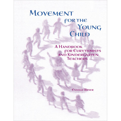 Movement for the Young Child - A Handbook for Eurythmists and Kindergarten Teachers