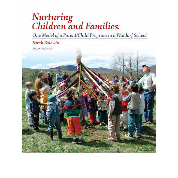 Nurturing Children and Families - One Model of a Parent/Child Program in a Waldorf School, Second Edition