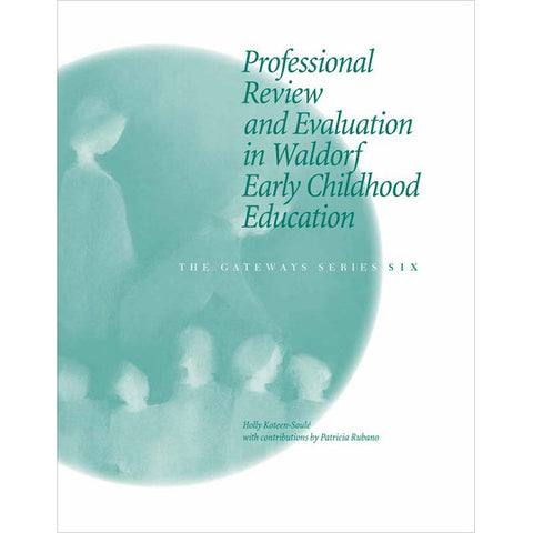 Professional Review and Evaluation in Waldorf Early Childhood Education - The Gateways Series - Volume Six