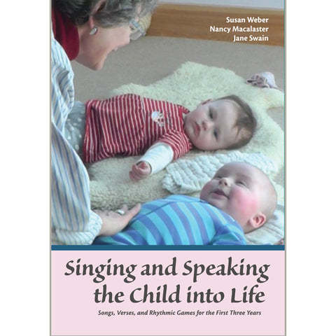 Singing and Speaking the Child into Life: Songs, Verses, and Rhythmic Games for the First Three Years