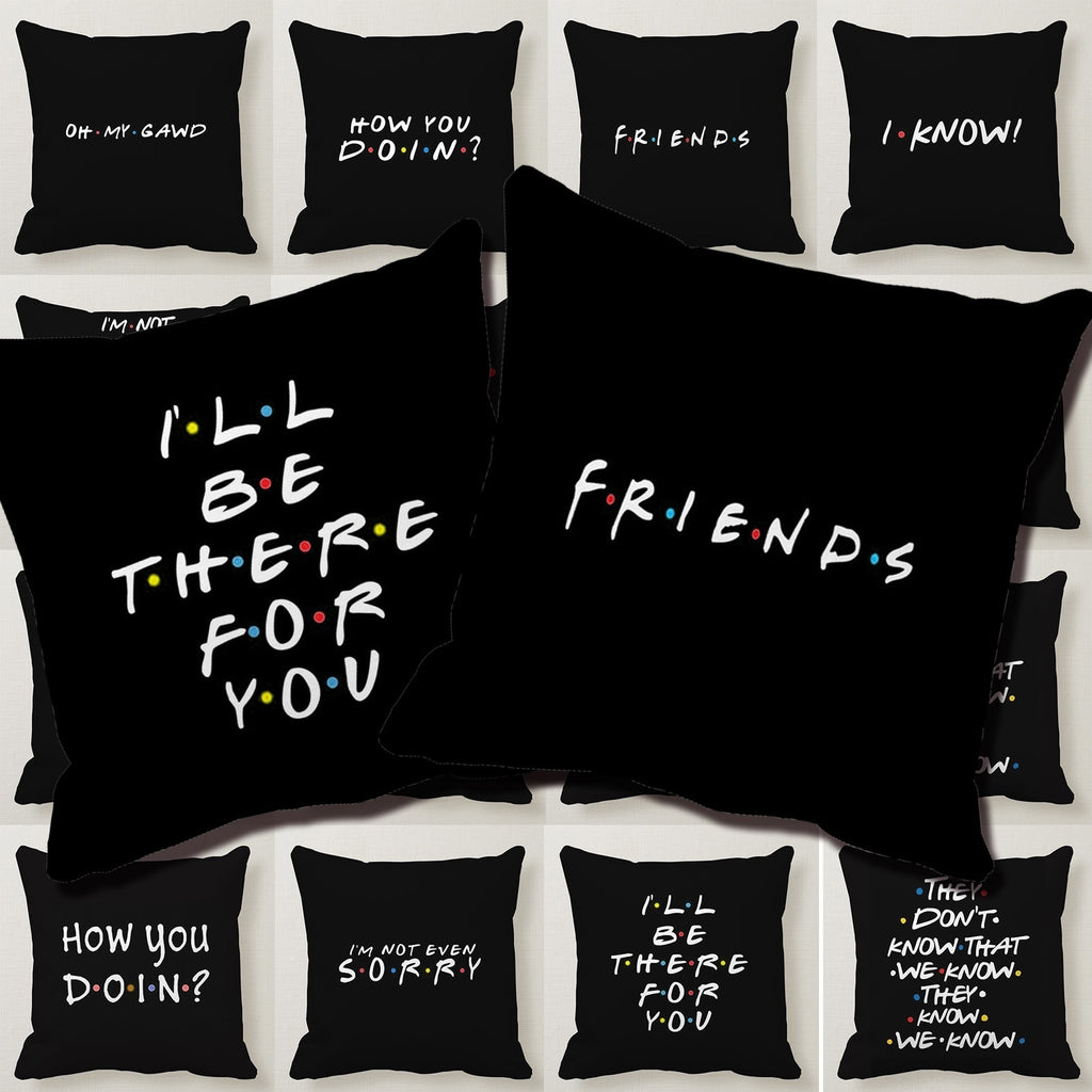 Classic Friends TV Show Funny Quotes Printed Black Pillow Covers Polyester Square Pillow Cases Sofa Cushion Covers Free shipping