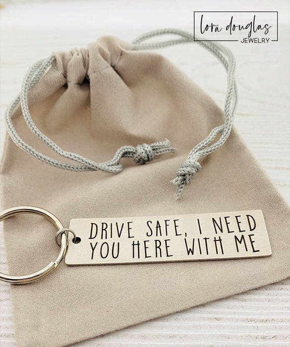 Drive Safe I Need You Here With Me, Metal Key chain
