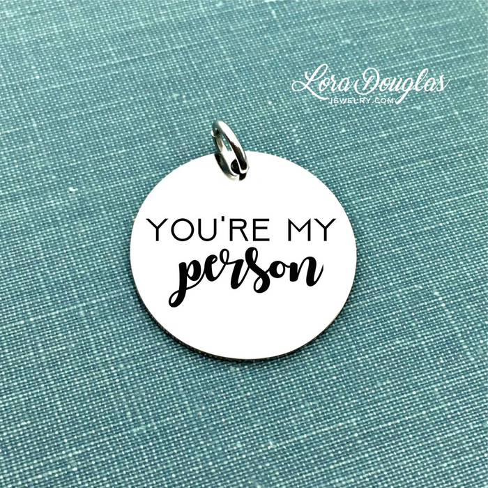You're My Person: Engraved Charm, Necklace, or Bracelet (Medium Disc) - Lora Douglas Jewelry