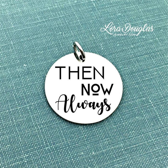 Then Now Always: Engraved Charm, Necklace, or Bracelet (Medium Disc) - Lora Douglas Jewelry