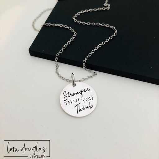 Stronger Than You Think | Engraved Charm, Necklace, or Bracelet (Medium Disc)