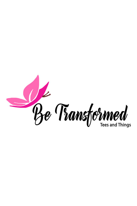 Be Transformed Tees N Things