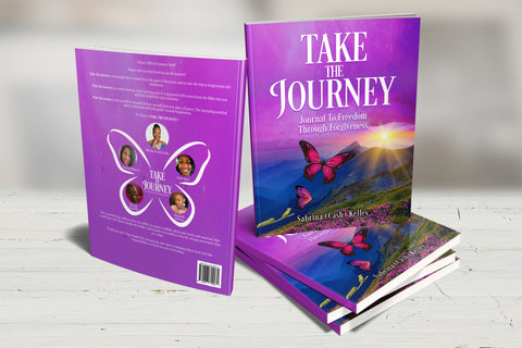 """Take the Journey: Journal to Freedom Through Forgiveness"" - Be Transformed Tees N Things"