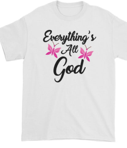 Everything's All God T-shirt (Black) - Be Transformed Tees N Things