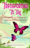 Transformed To Tell : Journey To Freedom Through Forgiveness Book - Be Transformed Tees N Things
