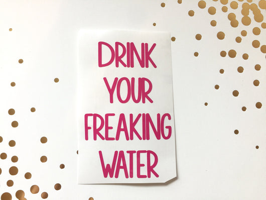 Drink Your Freaking Water Vinyl Decal