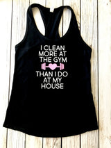 I Clean More at The Gym Than I Do At My House Funny Work Out Tank Top For Women