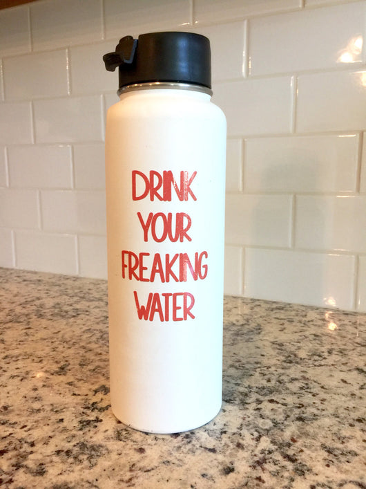 Drink your freaking water vinyl decal for hydroflask,yeti,waterbottle