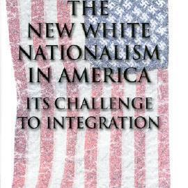 The New White Nationalism in America: Its Challenge to Integration