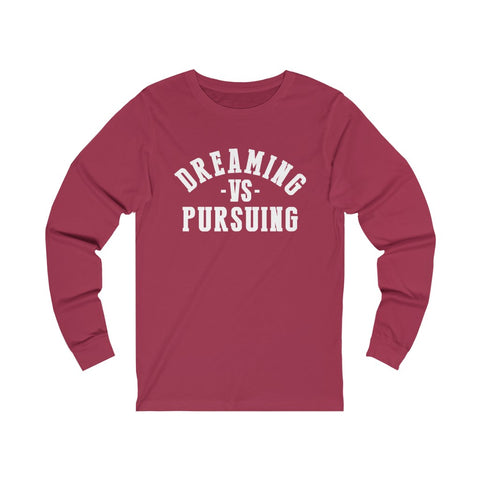 Dreaming Vs Pursuing  Long Sleeve Tee