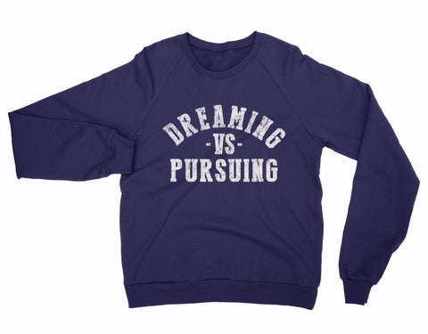 Dreaming vs Pursuing Sweatshirt (Navy)
