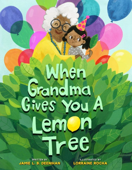 WHEN GRANDMA GIVES YOU A LEMON TREE