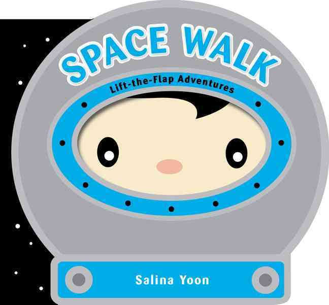 Space Walk - (Lift-The-Flap Adventures) by Salina Yoon (Board Book)