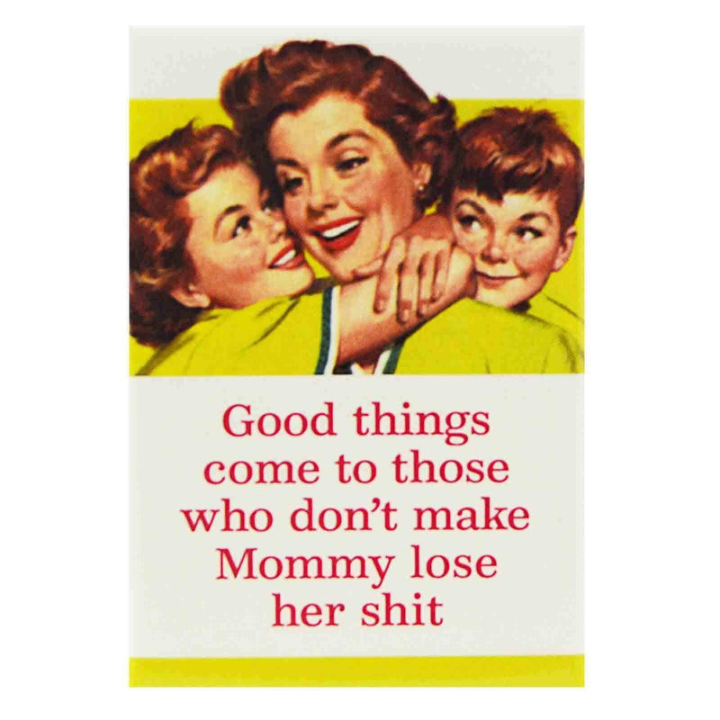 Good Things Come To Those Who Don't Make Mommy Lose Her Shit. Ephemera Refrigerator Magnet Fridge Magnet