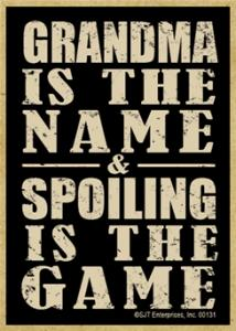 Grandma Is The Name & Spoiling Is The Game Wood Magnet Wood Magnet