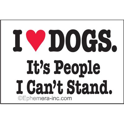 I Love Dogs. It's People I Can't Stand. Ephemera Refrigerator Magnet Fridge Magnet