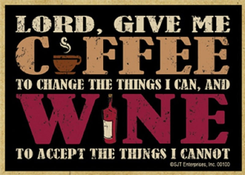 Lord, Give Me Coffee To Change The Things I Can, And Wine To Accept The Things I Cannot Wood Magnet Wood Magnet