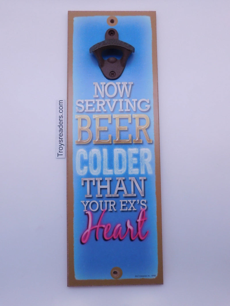 Now Serving Beer Colder Than Your Ex's Heart Bottle Opener Plaque Bottle Opener Plaque