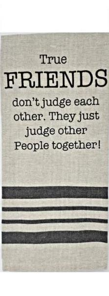 True Friends Don't Judge Each Other. They Just Judge Other People Together! Dish Towel Dish Towel