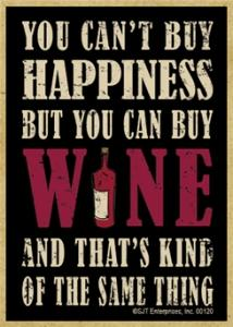 You Can't Buy Happiness But You Can Buy Wine And That's Kind Of The Same Thing Wood Magnet Wood Magnet