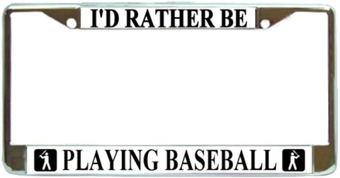 Id Rather Be Playing Baseball License Plate Frame Holder Chrome