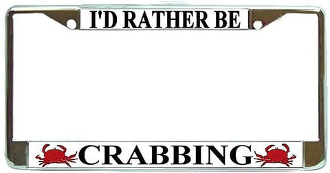 Id Rather Be Crabbing License Plate Frame Holder Chrome