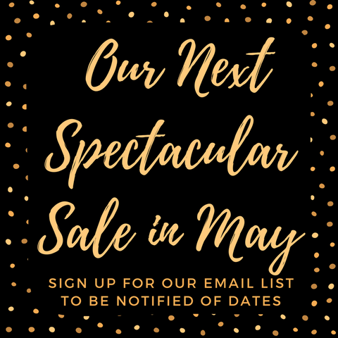 Our Next Spectacular Sale in May