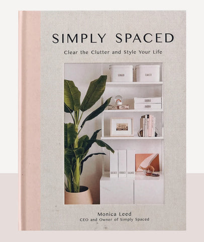 SIMPLY SPACED - CLEAR THE CLUTTER AND STYLE YOUR LIFE by MONICA LEED