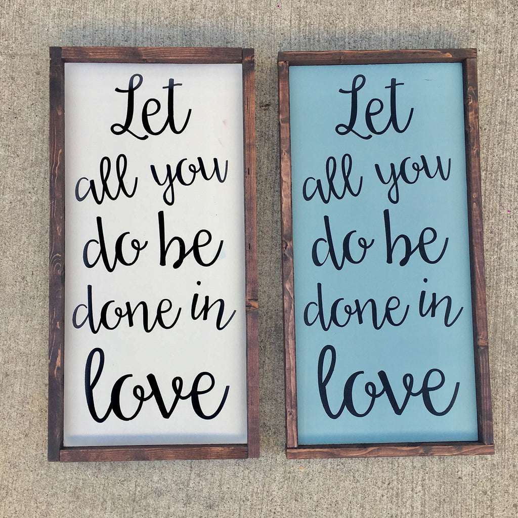 Let All You Do Be Done In Love