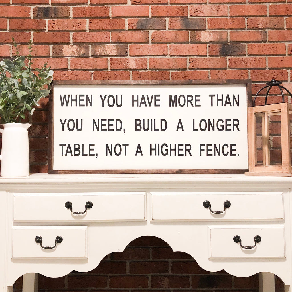 When you have more than you need build a longer table not a higher fence