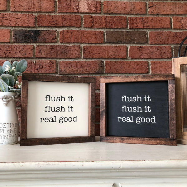 Flush it flush it real good