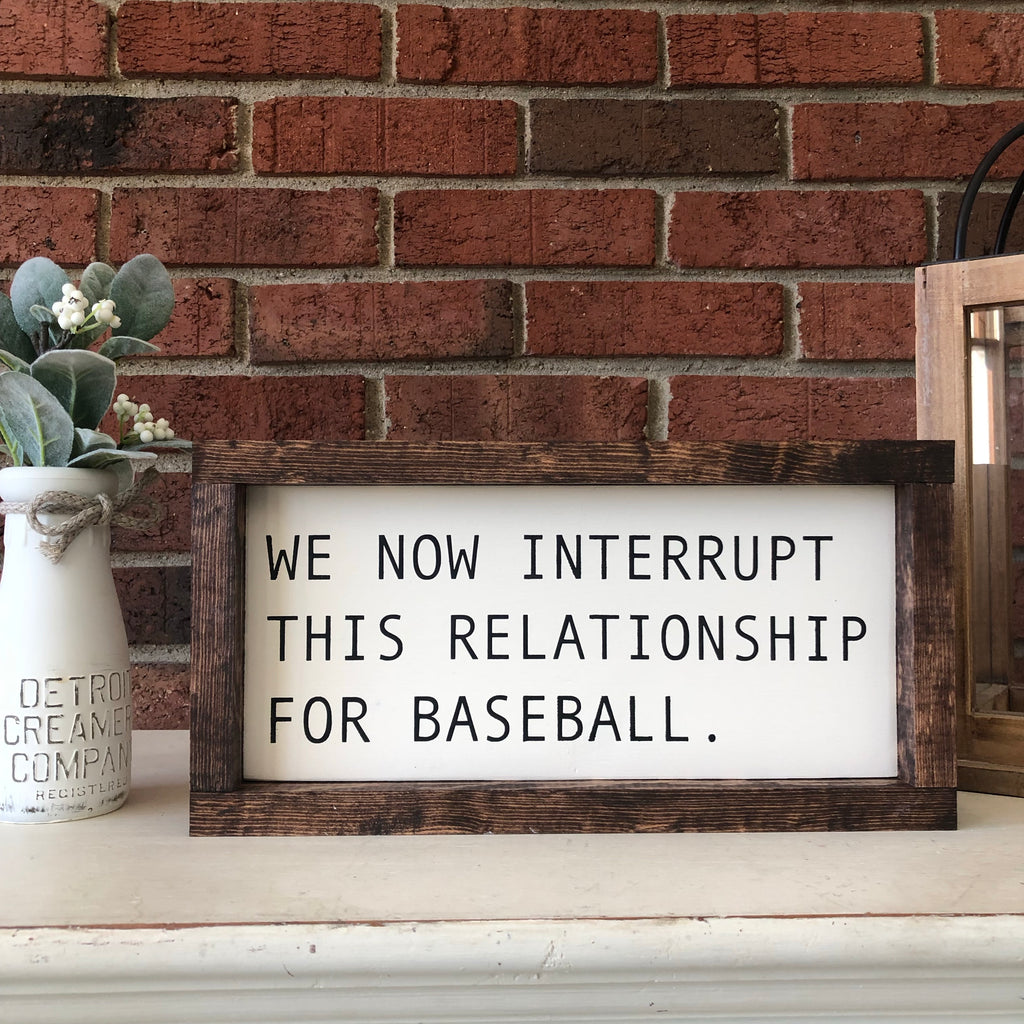 We now interrupt this relationship for baseball