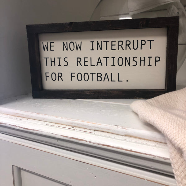 We now interrupt this relationship for football