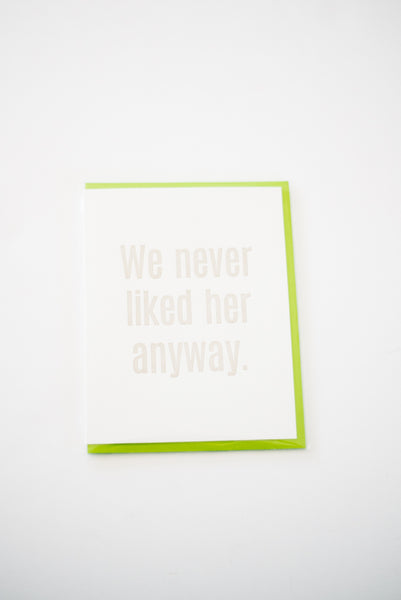 We Never Liked Her Anyway Letterpress Card