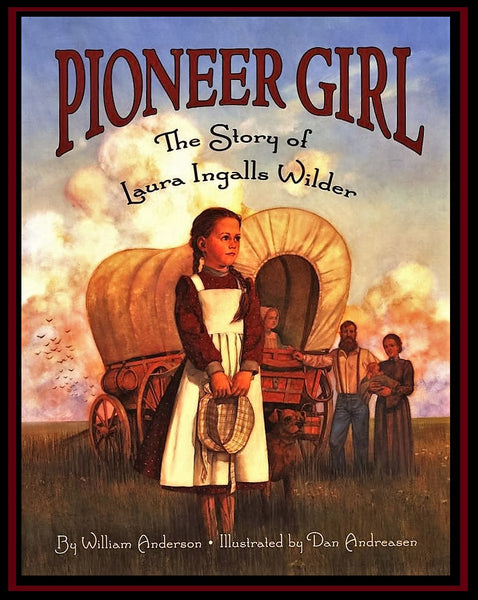 Pioneer Girl Picture Book by William Anderson & Dan Andreasen