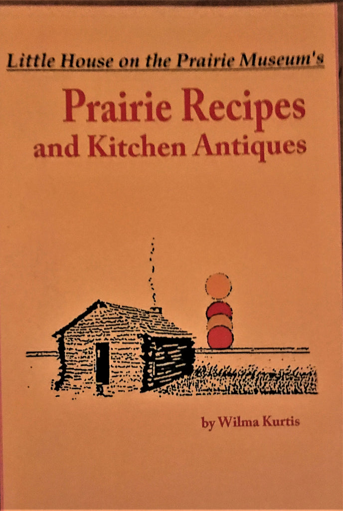 Little House on the Prairie Museum's Prairie Recipes and Kitchen Antiques