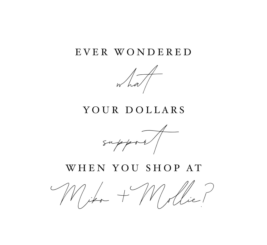 Ever wondered what your dollars support when you shop at Miko + Mollie?