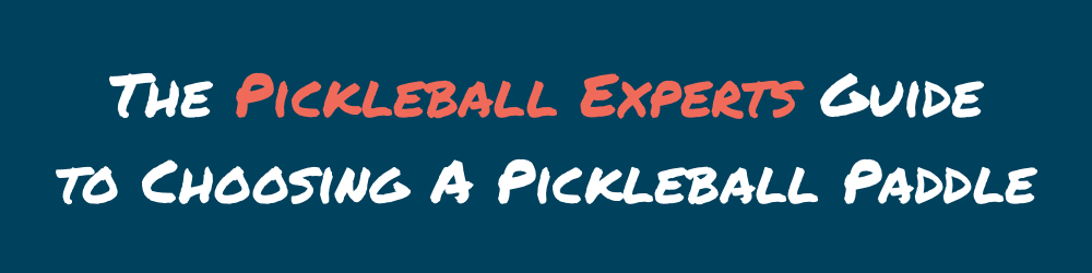 The Pickleball Experts Guide to Choosing A Pickleball Paddle