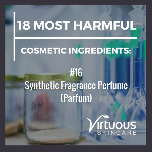 18 Most Harmful Cosmetic Ingredients: Lets Talk About Synthetic Fragrance Perfume (Parfum)