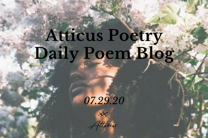 Daily Poem from Atticus Poetry: July 29th