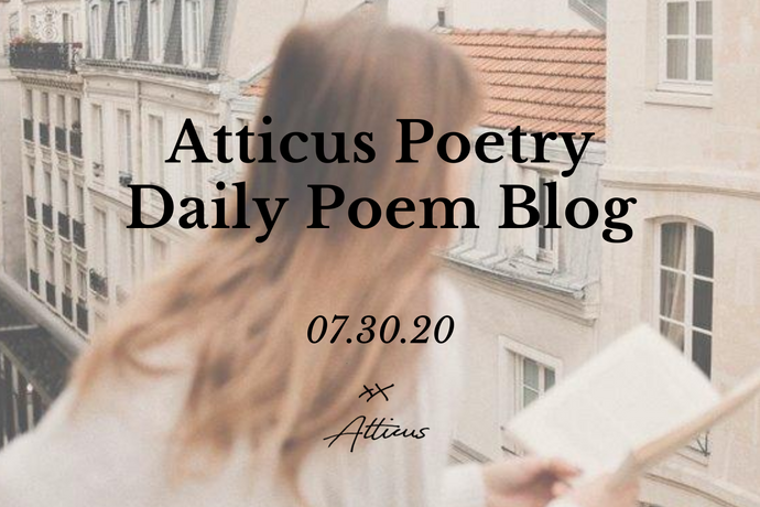 Daily Poem from Atticus Poetry: July 30th