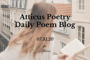 Daily Poem from Atticus Poetry: July 31st
