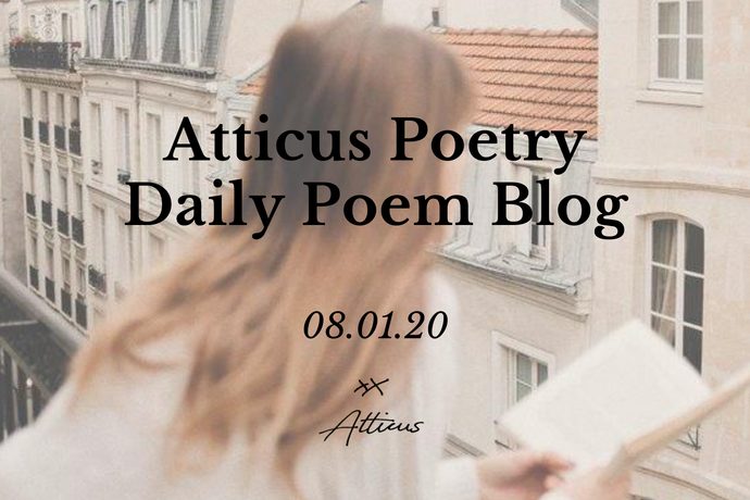 Daily Poem from Atticus Poetry: August 1st
