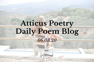 Daily Poem from Atticus Poetry: June 3rd